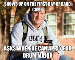 Drum Major Meme - shows up on the first day of band c asks when he can apply for