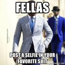 Suit Meme - fellas post a selfie in your favorite suit suit meme meme generator