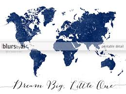World Map Wall Poster by Navy Blue World Map Printable Dream Big Little One In Distressed