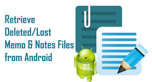 how to retrieve deleted on android best way to retrieve deleted lost android memo notes files