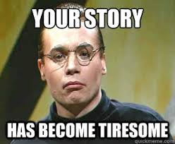 Your Story Meme - your story has become tiresome sprockets quickmeme
