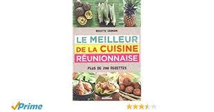 cuisine reunionnaise meilleures recettes amazon fr le meilleur de la cuisine réunionnaise plus de 200