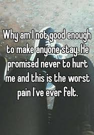 Not Good Enough Meme - why am i not good enough to make anyone stay he promised never to