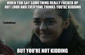 Time Meme - me all the time game of thrones funny humour meme arya stark