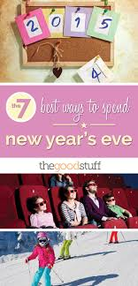 the 7 best ways to spend new year s thegoodstuff