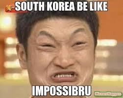 Korea Meme - south korea be like impossibru meme impossibru guy original 9972