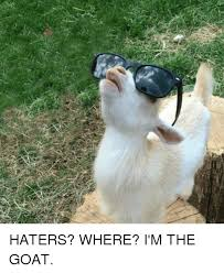 Funny Goat Memes - haters where i m the goat funny meme on esmemes com