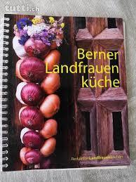 landfrauenküche rezepte berner landfrauenküche 238 köstliche rezepte aus dem bernbi