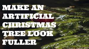 how to cheaply make an artificial christmas tree look fuller youtube