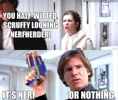 Star Wars Nerd Meme - it s nerf or nothing i just laughed so hard star wars