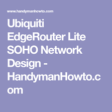 home network design project ubiquiti edgerouter lite soho network design handymanhowto com