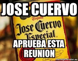 Jose Cuervo Meme - meme personalizado jose cuervo aprueba esta reunion 3741225