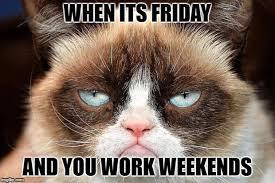 I Work Weekends Meme - grumpy cat not amused latest memes imgflip