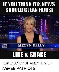 Clean House Meme - if you think fox news should clean house megyn kelly fox news like