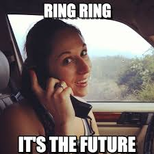 the future is here ring ring on memegen