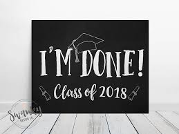 graduation sign i m done graduation sign class of 2018 sign printable