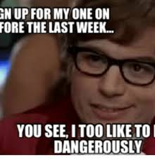 I Also Like To Live Dangerously Meme - 25 best memes about i too like to live dangerously gif i too