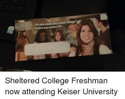 College Freshman Meme - 25 best memes about sheltered college freshman sheltered