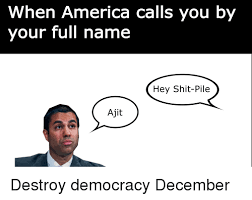 Name Of Memes - when america calls you by your full name hey shit pile ajit