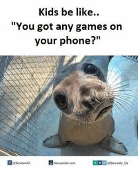 You Got Games On Your Phone Meme - 25 best memes about you got any games on your phone you got