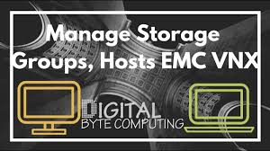 how to create and manage storage groups hosts on a emc vnx using