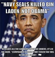 Obama Bin Laden Meme - navy seals killed bin laden not obama he issues all the goddamn