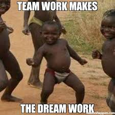 Team Meme - team work makes the dream work meme third world success kid