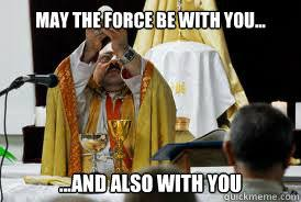 May The Force Be With You Meme - and also with you meme also best of the funny meme