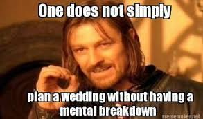 Wedding Planning Memes - soooooooo true it happens even when you have paid a wedding planner