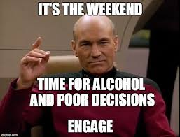 Meme Weekend - picard it s the weekend imgflip