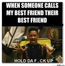 My Best Friend Meme - my bestfriend aint yo bestfriend by kozhen meme center
