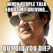 Text Driving Meme - when people talk about my driving but did you die thehangover