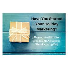 on thanksgiving day 3 reasons to start your holiday marketing on thanksgiving day