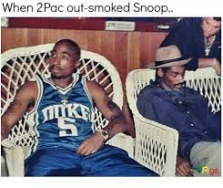 2pac Meme - when 2pac out smoked snoop meme on me me
