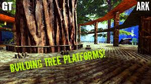 tree platforms building guide tour and tips ark survival