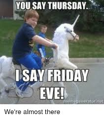 Almost Friday Meme - 25 best memes about its friday eve its friday eve memes