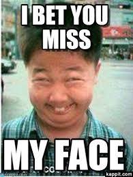 Bet Meme - i bet you miss my face