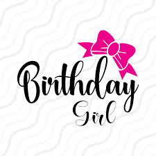 birthday girl birthday girl svg birthday svg baby girl svg cut table