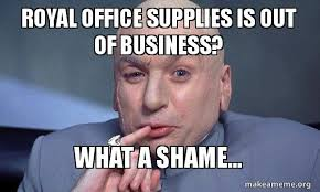 Shame On You Meme - royal office supplies is out of business what a shame you