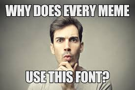 Font Used For Memes - black and white meme font image memes at relatably com