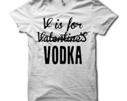 valentines day shirt vodka is my shirt s day