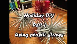 holiday diy part 1 using plastic straws something on