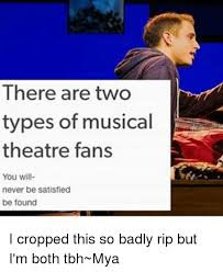 Musical Memes - there are two types of musical theatre fans you will never be