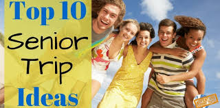 high school senior trips 10 senior trip ideas