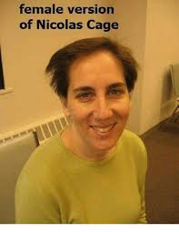 Nicolas Cage Memes - female version of nicolas cage meme on me me