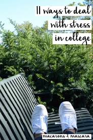 11 things to do when you feel overwhelmed in college colleges