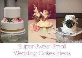 small wedding ideas 10 sweet small wedding cakes rustic wedding chic