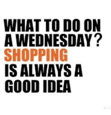 Shopping Meme - what to do on a wednesday shopping is always a good idea meme