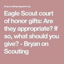 gifts to give the from the of honor eagle scout court of honor gifts are they appropriate if so