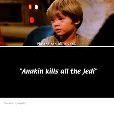 Anakin Meme - no one can kill a jedi anakin kills all the jedi source